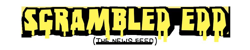 Scrambled Edd (The news feed)